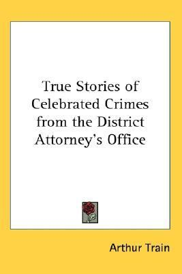 True Stories of Celebrated Crimes from the District Attorney's Office  N/A 9780548009048 Front Cover