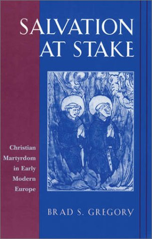 Salvation at Stake Christian Martyrdom in Early Modern Europe  1999 edition cover