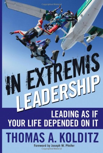 In Extremis Leadership Leading As If Your Life Depended on It  2007 edition cover