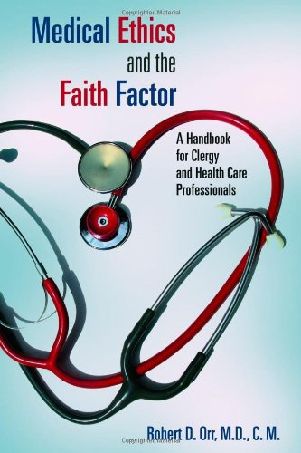 Medical Ethics and the Faith Factor A Handbook for Clergy and Health-Care Professionals  2009 edition cover