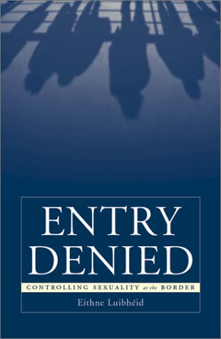 Entry Denied Controlling Sexuality at the Border  2002 edition cover