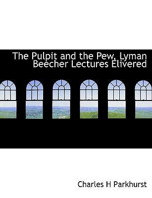 Pulpit and the Pew, Lyman Beecher Lectures Elivered N/A 9781115097048 Front Cover
