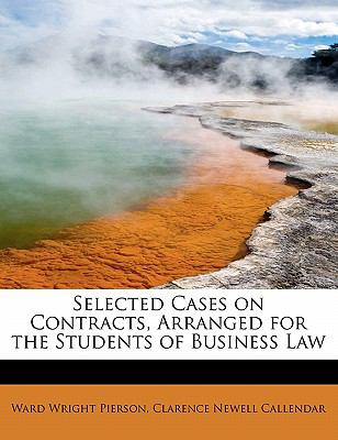 Selected Cases on Contracts, Arranged for the Students of Business Law  N/A 9781115659048 Front Cover
