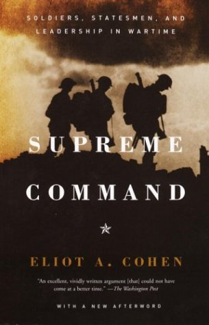 Supreme Command Soldiers, Statesmen, and Leadership in Wartime  2002 edition cover