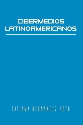 Cibermedios Latinoamericanos: Caso Estudio: Argentina, Chile, Colombia, MTxico Y Venezuela  2012 edition cover