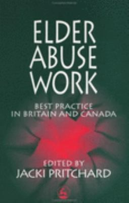 Elder Abuse Work Best Practice in Britain and Canada  1999 9781853027048 Front Cover