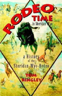Rodeo Time in Sheridan Wyo : A History of the Sheridan-Wyo-Rodeo  2004 9781932636048 Front Cover