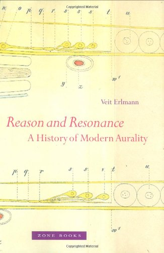Reason and Resonance A History of Modern Aurality  2010 9781935408048 Front Cover