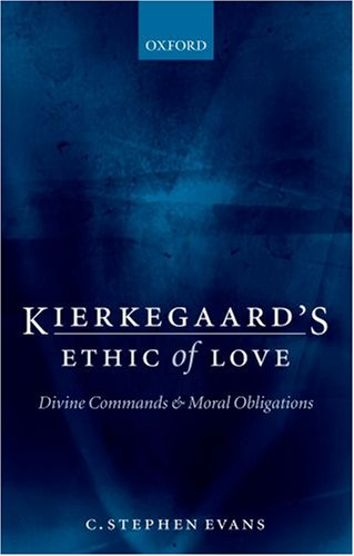 Kierkegaard's Ethic of Love Divine Commands and Moral Obligations  2006 edition cover
