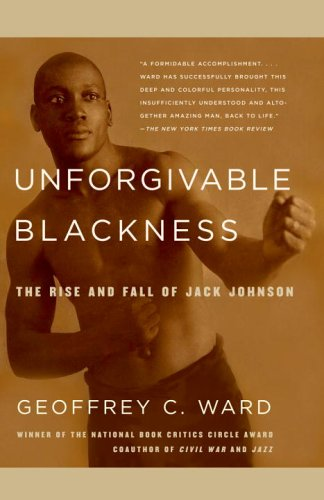 Unforgivable Blackness The Rise and Fall of Jack Johnson N/A edition cover