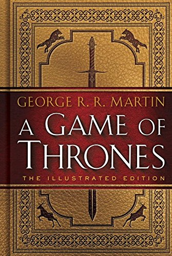 Game of Thrones: the Illustrated Edition A Song of Ice and Fire: Book One 20th 2016 9780553808049 Front Cover