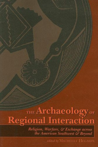Archaeology of Regional Interaction Religion, Warfare, and Exchange Across the American Southwest and Beyond N/A edition cover
