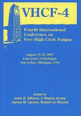 Fourth International Conference on Very High Cycle Fatigue (VHCF-4)   2007 9780873397049 Front Cover