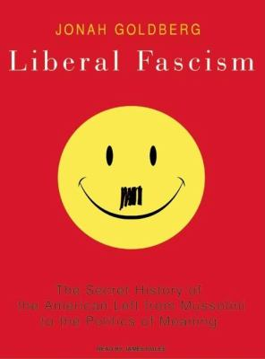 Liberal Fascism: The Secret History of the American Left from Mussolini to the Politics of Meaning  2008 edition cover