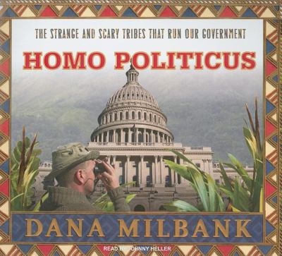 Homo Politicus: The Strange and Scary Tribes That Run Our Government, Library Edition  2008 edition cover