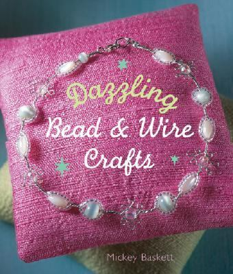 Dazzling Bead and Wire Crafts   2007 9781402752049 Front Cover