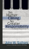 No Higher Calling, No Greater Responsibility A Prosecutor Makes His Case N/A edition cover