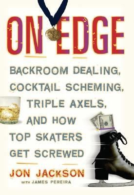 On Edge Backroom Dealing, Cocktail Scheming, Triple Axels, and How Top Skaters Get Screwed  2005 9781560258049 Front Cover