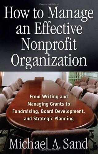 How to Manage an Effective Nonprofit Organization From Writing, and Managing Grants to Fundraising, Board Development, and Strategic Planning  2005 edition cover