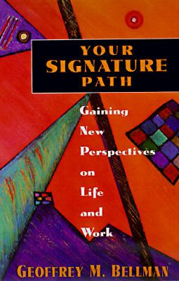 Your Signature Path Gaining New Perspectives on Life and Work  1996 9781576750049 Front Cover