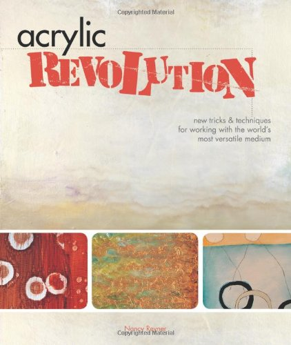 Acrylic Revolution New Tricks and Techniques for Working with the World's Most Versatile Medium  2007 edition cover