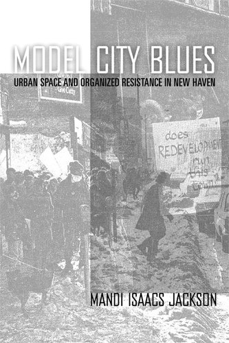 Model City Blues Urban Space and Organized Resistance in New Haven  2008 edition cover