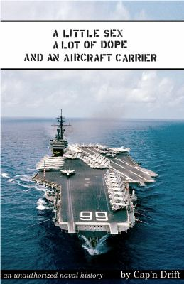 Little Sex, A Lot of Dope, and an Aircraft Carrier   2010 9781935878049 Front Cover