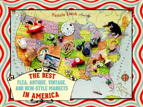Best Flea, Antique, Vintage, and New-Style Markets in America   2013 9781936941049 Front Cover