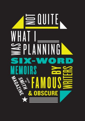 Not Quite What I Was Planning Six-Word Memoirs by Writers Famous and Obscure  2008 edition cover