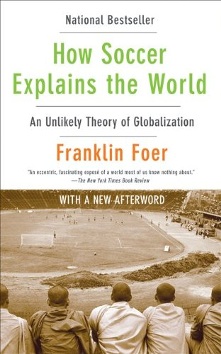 How Soccer Explains the World An Unlikely Theory of Globalization  2010 edition cover
