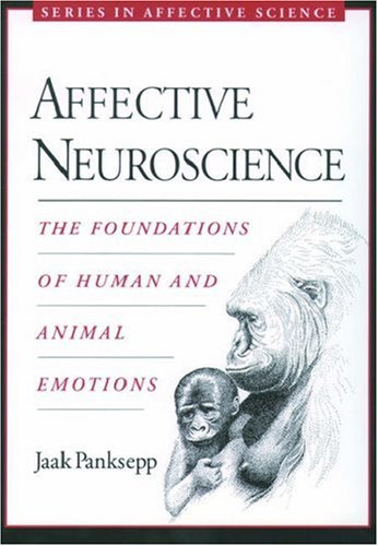 Affective Neuroscience The Foundations of Human and Animal Emotions  2004 (Reprint) 9780195178050 Front Cover