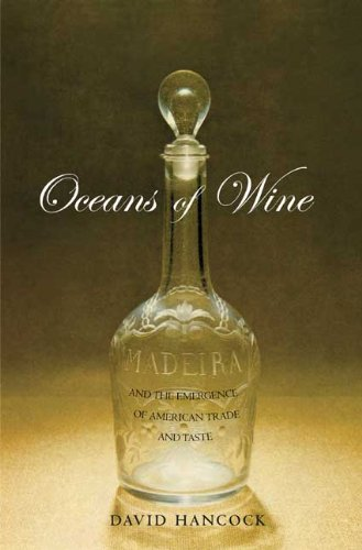 Oceans of Wine Madeira and the Emergence of American Trade and Taste  2009 edition cover