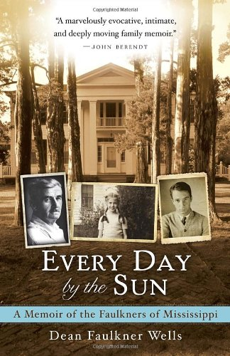 Every Day by the Sun A Memoir of the Faulkners of Mississippi N/A edition cover