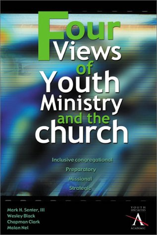 Four Views of Youth Ministry and the Church Inclusive Congregational, Preparatory, Missional, Strategic  2001 edition cover