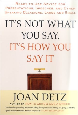 It's Not What You Say, It's How You Say It Ready-to-Use Advice for Presentations, Speeches, and Other Speaking Occasions, Large and Small  2000 (Revised) edition cover