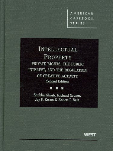 Intellectual Property, Private Rights, the Public Interest, and the Regulation of Creative Activity  2nd 2011 (Revised) edition cover