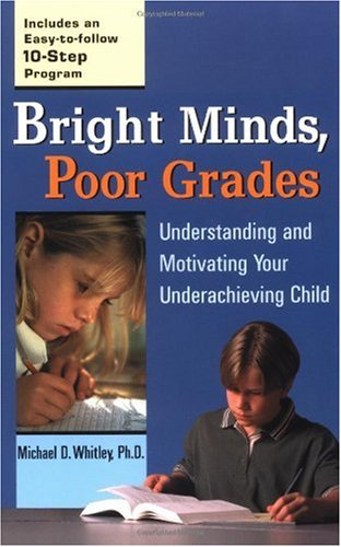 Bright Minds, Poor Grades Understanding and Movtivating Your Underachieving Child  2001 9780399527050 Front Cover