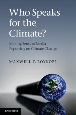 Who Speaks for the Climate? Making Sense of Media Reporting on Climate Change  2011 edition cover