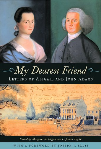 My Dearest Friend Letters of Abigail and John Adams  2007 9780674057050 Front Cover