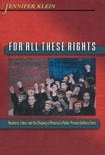For All These Rights Business, Labor, and the Shaping of America's Public-Private Welfare State  2003 edition cover
