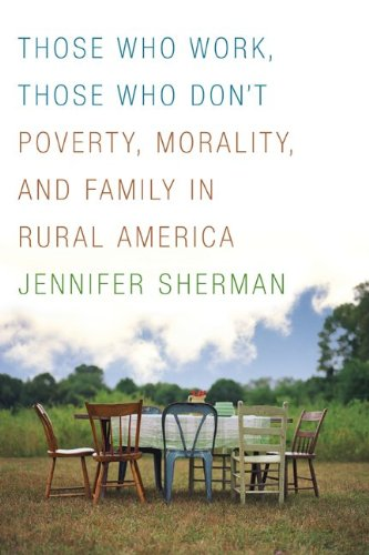 Those Who Work, Those Who Don't Poverty, Morality, and Family in Rural America  2009 9780816659050 Front Cover