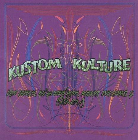 Kustom Kulture Von Dutch, Ed Big Daddy Roth, Robert Williams and Others  2005 edition cover