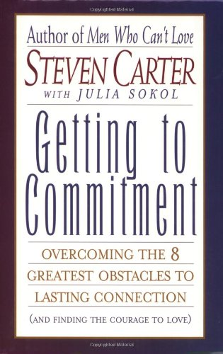 Getting to Commitment Overcoming the 8 Greatest Obstacles to Lasting Connection (And Finding the Courage to Love) N/A edition cover