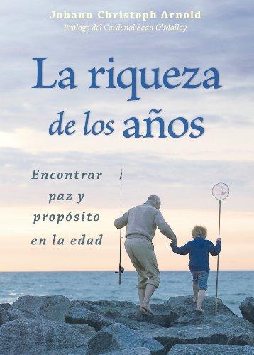 La riqueza de los años: Encontrar Paz Y Prop=sito En La Edad  2014 9780874868050 Front Cover