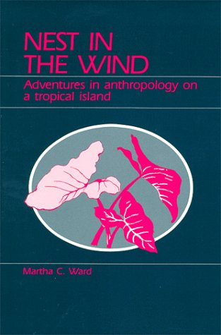 Nest in the Wind : Adventures in Anthropology on a Tropical Island 1st 1989 9780881334050 Front Cover