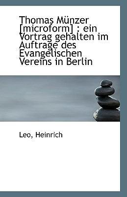 Thomas Münzer [Microform] : Ein Vortrag gehalten im Auftrage des Evangelischen Vereins in Berlin N/A 9781113380050 Front Cover