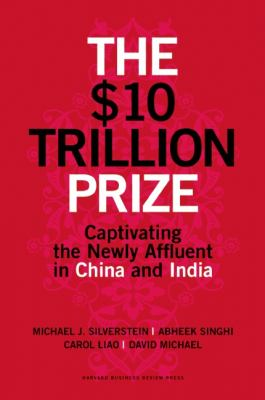 $10 Trillion Prize Captivating the Newly Affluent in China and India  2012 edition cover