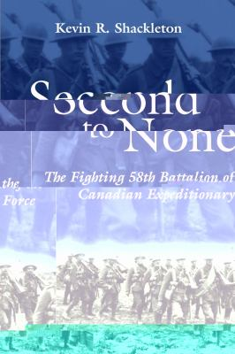 Second to None The Fighting 58th Battalion of the Canadian Expeditionary Force  2002 9781550024050 Front Cover