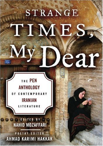 Strange Times, My Dear The Pen Anthology of Contemporary Iranian Literature  2006 (Revised) 9781559708050 Front Cover