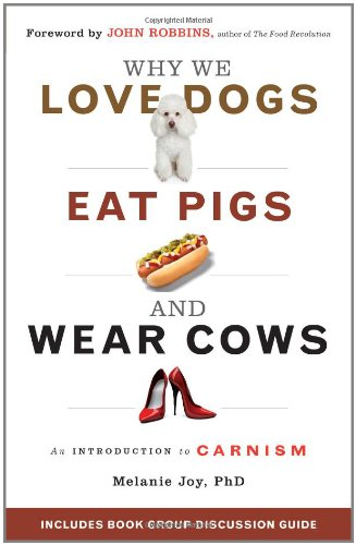 Why We Love Dogs, Eat Pigs, and Wear Cows An Introduction to Carnism  2011 edition cover